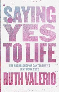 Saying Yes to Life - the Archbishop of Canterbury's Lent book 2020